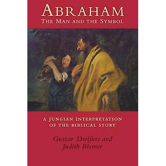 Abraham the Man and the Symbol A Jungian Interpretation of the Biblical Story by Dreifuss & Gustav