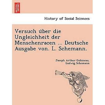 Versuch Uber Die Ungleichheit der Menschenracen... Deutsche Ausgabe von. L. Schemann. von Gobineau & Joseph Arthur