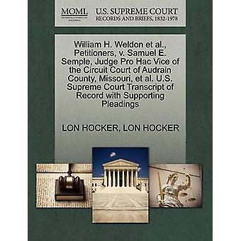William H. Weldon et al. Petitioners v. Samuel E. Semple Judge Pro Hac Vice of the Circuit Court of Audrain County Missouri et al. U.S. Supreme Court Transcript of Record with Supporting Pleading by HOCKER & LON