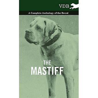 The Mastiff  A Complete Anthology of the Breed by Various
