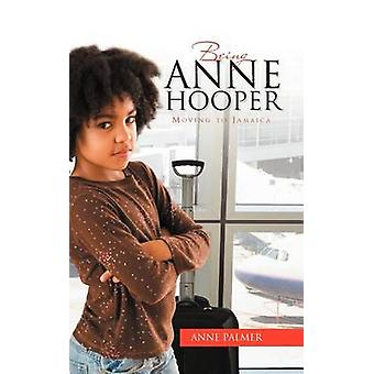 Being Anne Hooper Moving to Jamaica by Palmer & Anne