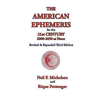 The American Ephemeris for the 21st Century 20002050 at Noon by Michelsen & Neil F.