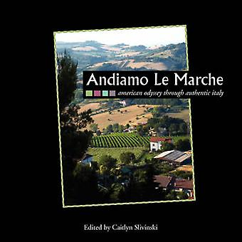 Andiamo Le Marche American Odyssey Through Authentic Italy by Slivinski & Caitlyn