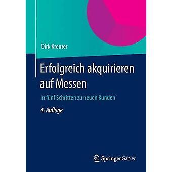Erfolgreich akquirieren auf Messen  In fnf Schritten zu neuen Kunden by Kreuter & Dirk