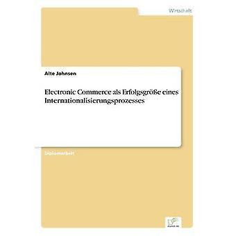 Electronic Commerce als eines Erfolgsgre Internationalisierungsprozesses par Johnsen & Alte