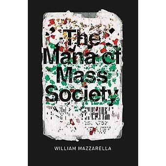 The Mana of Mass Society by William Mazzarella - 9780226436258 Book