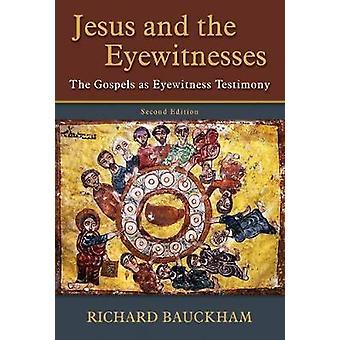 Jesus and the Eyewitnesses - The Gospels as Eyewitness Testimony by Ri