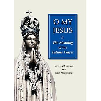O My Jesus - The Meaning of the Fatima Prayer by Stephen Bullivant - L