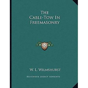 The Cable-Tow in Freemasonry by W L Wilmshurst - 9781163072097 Book