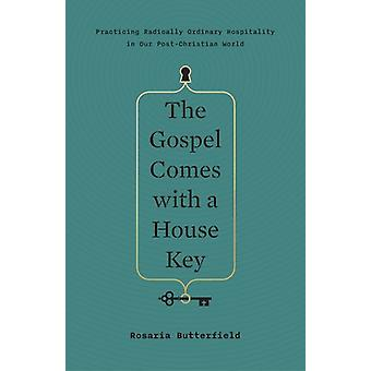 The Gospel Comes with a House Key - Practicing Radically Ordinary Hosp