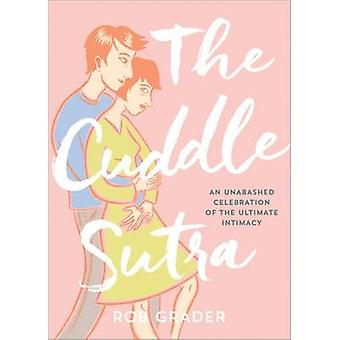 The Cuddle Sutra - An Unabashed Celebration of the Ultimate Intimacy b