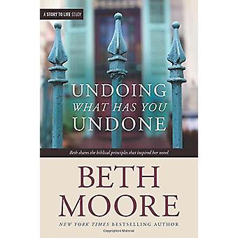 Undoing What Has You Undone by Beth Moore - 9781496431066 Book