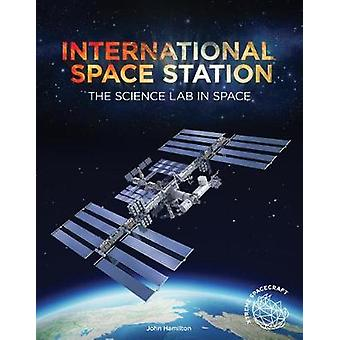International Space Station - The Science Lab in Space by John Hamilto