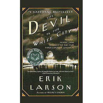 The Devil in the White City - Murder - Magic - and Madness at the Fair
