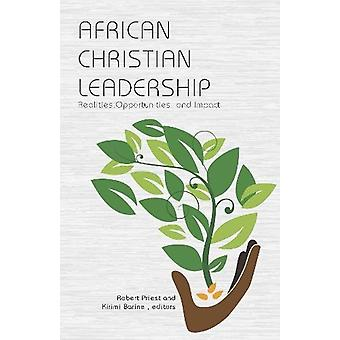 African Christian Leadership - Realities - Opportunities - and Impact