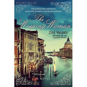 The Weeping Woman - A Novel by Zoe Valdes - David Frye - Tim Baralis -