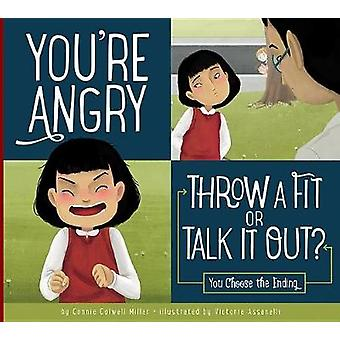 You're Angry - Throw a Fit or Talk It Out? by Connie Colwell Miller -