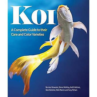Koi - A Complete Guide to Their Care and Color Varieties by Bernice Br