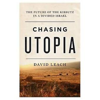 Chasing Utopia - The Future of the Kibbutz in a Divided Israel by Davi