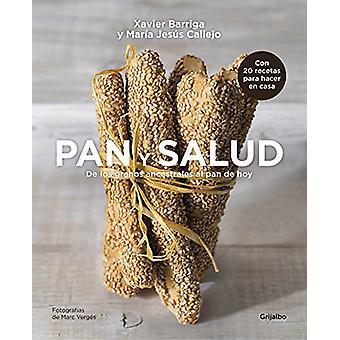 Pan y Salud - de Los Granos Ancestrales Al Pan de Hoy / Bread and Your