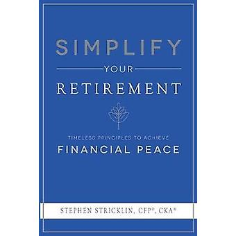 Simplify Your Retirement - Timeless Principles to Achieve Financial Pe