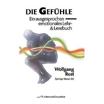 Die Gefuhle Ein Ausgesprochen Emotionales Lehr Lesebuch by Rost & W.