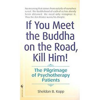If You Meet Buddha on the Road - Kill Him by Sheldon Kopp - 978055327