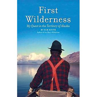 First Wilderness - Revised Edition - My Quest in the Territory of Alas