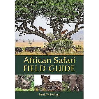 African Safari Field Guide by Mark W Nolting - 9780939895229 Book