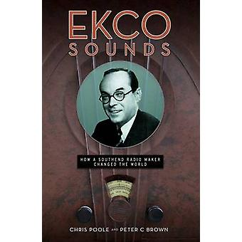 EKCO Sounds How a Southend Radio Maker Changed the World von Chris Poole & Peter C Brown