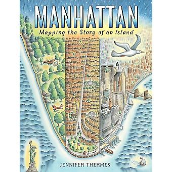Manhattan Mapping the Story of an Island by Jennifer Thermes
