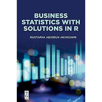 Business Statistics with Solutions in R by Mustapha Akinkunmi