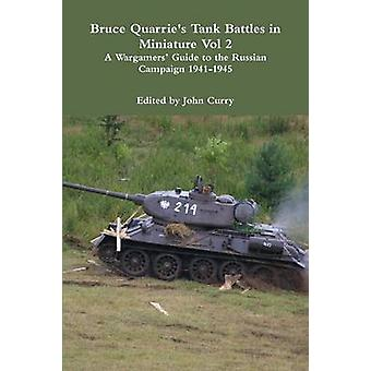 Bruce Quarries Tank Battles in Miniature Vol 2 A Wargamers Guide to the Russian Campaign 19411945 by Curry & John