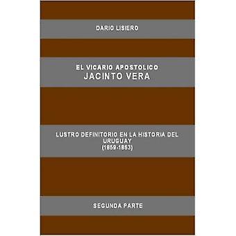 El Vicario Apostolico Jacinto Vera Lustro Definitorio En La Historia del Uruguay 18591863 Segunda Parte by Lisiero & Dario