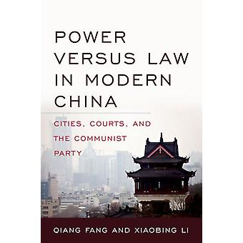 Power versus Law in Modern China Cities Courts and the Communist Party by Fang & Qiang