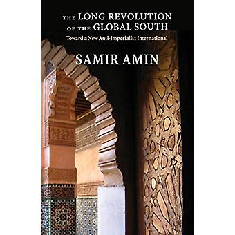 The Long Revolution of the Global South  Toward a New AntiImperialist International by Samir Amin