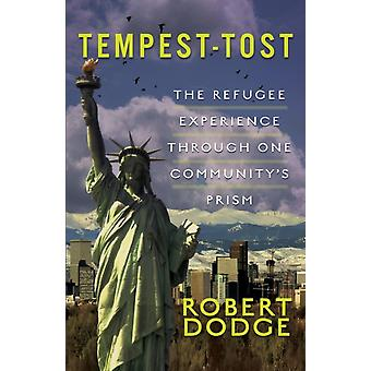 TempestTost The Refugee Experience Through One Communitys Prism by Dodge & Robert