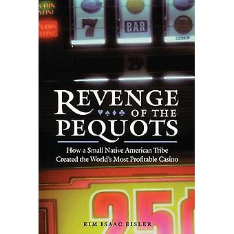 Revenge of the Pequots How a Small Native American Tribe Created the Worlds Most Profitable Casino by Eisler & Kim Isaac