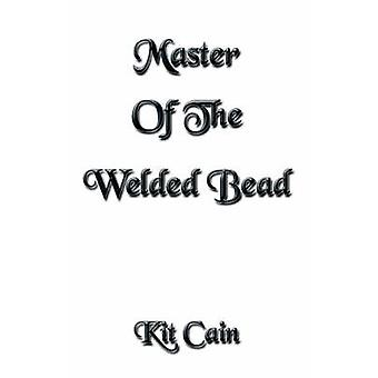 Master Of The Welded Bead by Cain & Kit