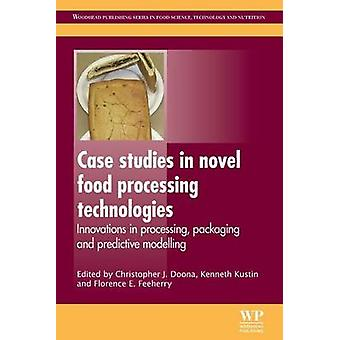 Case Studies in Novel Food Processing Technologies Innovations in Processing Packaging and Predictive Modelling by Doona & Christopher