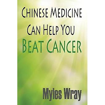 Chinese Medicine Can Help You Beat Cancer by Wray & Myles