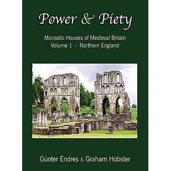 Power and Piety Monastic Houses of Medieval Britain  Volume 1  Northern England by Endres & Gnter