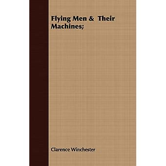 Flying Men   Their Machines by Winchester & Clarence