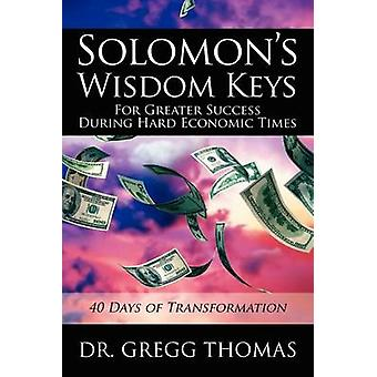Solomons Wisdom Keys For Greater Success During Hard Economic Times40 Days of Transformation by Thomas & Dr Gregg