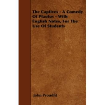 The Captives  A Comedy Of Plautus  With English Notes For The Use Of Students by Proudfit & John