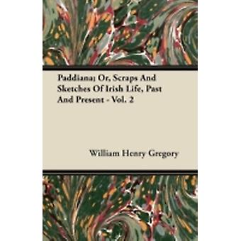 Paddiana Or Scraps and Sketches of Irish Life Past and Present  Vol. 2 by Gregory & William Henry