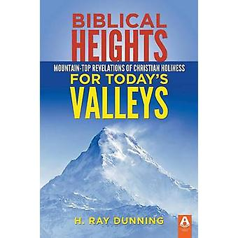 Biblical Heights for Todays Valleys by Dunning & H. Ray