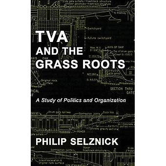 TVA and the Grass Roots A Study of Politics and Organization by Selznick & Philip