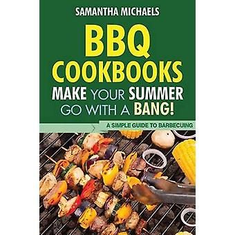BBQ Cookbooks Make Your Summer Go with a Bang a Simple Guide to Barbecuing by Michaels & Samantha