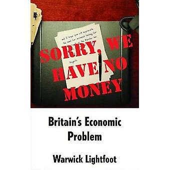 Sorry We Have No Money  Britains Economic Problem by Lightfoot & Warwick